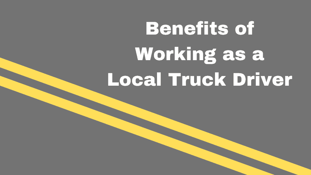 Benefits of working as a local truck driver text on road graphic